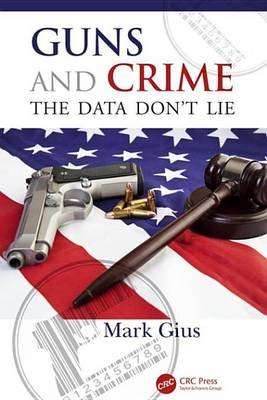 Guns and Crime - The Data Don't Lie (Electronic book text, 1st edition): Mark Gius