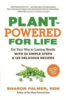 Plant-Powered for Life - Eat Your Way to Lasting Health with 52 Simple Steps and 125 Delicious Recipes (Electronic book text):...
