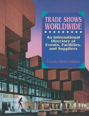 Trade Shows Worldwide - An International Directory of Events, Facilities, and Suppliers (Paperback, 26th): Matthew Miskelly