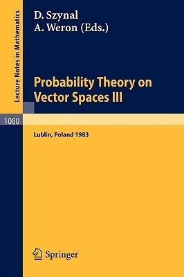 Probability Theory on Vector Spaces III, v. 3 - Proceedings of a Conference Held in Lublin, Poland, August 24-31, 1983...