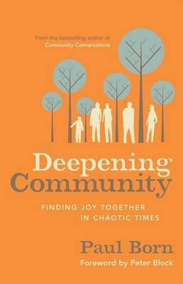 Deepening Community - Finding Joy Together in Chaotic Times (Electronic book text): Paul Born