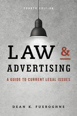 Law and Advertising - A Guide to Current Legal Issues (Hardcover, 4th Revised edition): Dean K Fueroghne