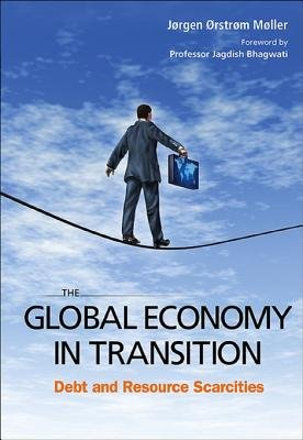 The Global Economy in Transition - Debt and Resource Scarcities (Electronic book text): Joergen Oerstroem Moeller, Jorgen...