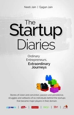 The Startup Diaries - Ordinary Entrepreneurs, Extraordinary Journeys (Paperback): Gagan Jain, Neeti Jain