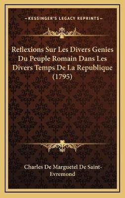 Reflexions Sur Les Divers Genies Du Peuple Romain Dans Les Divers Temps de La Republique (1795) (French, Hardcover): Charles De...