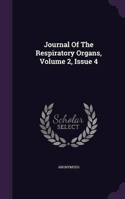 Journal of the Respiratory Organs, Volume 2, Issue 4 (Hardcover): Anonymous