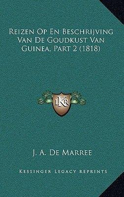 Reizen Op En Beschrijving Van de Goudkust Van Guinea, Part 2 (1818) (Chinese, Paperback): J. A. De Marree