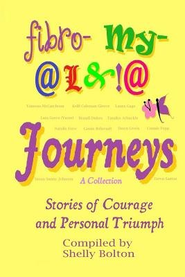 Fibromyalgia Journeys, a Collection - Stories of Courage and Personal Triumph (Paperback): Shelly Bolton