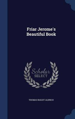 Friar Jerome's Beautiful Book (Hardcover): Thomas Bailey Aldrich
