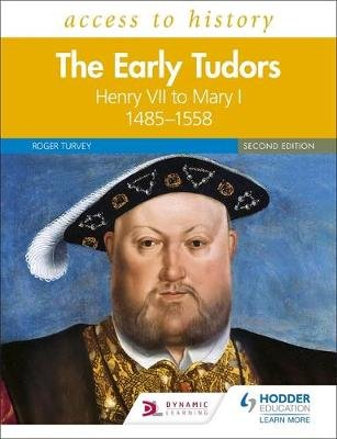 Access to History: The Early Tudors: Henry VII to Mary I, 1485-1558 Second Edition (Paperback): Roger Turvey