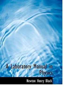 A Laboratory Manual in Physics (Large print, Hardcover, large type edition): Newton Henry Black