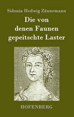 Die Von Denen Faunen Gepeitschte Laster (German, Hardcover): Sidonia Hedwig Zaunemann