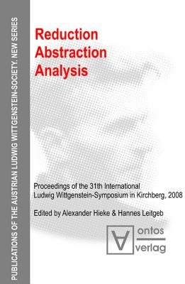 Reduction - Abstraction - Analysis - Proceedings of the 31th International Ludwig Wittgenstein-symposium in Kirchberg, 2008...