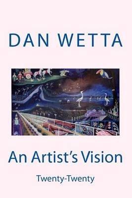 An Artist's Vision - Twenty-Twenty (Paperback): MR Dan Wetta