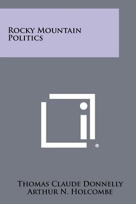 Rocky Mountain Politics (Paperback): Thomas Claude Donnelly