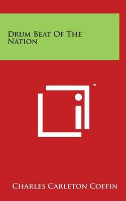 Drum Beat of the Nation (Hardcover): Charles Carleton Coffin