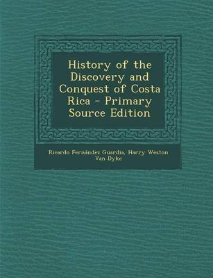 History of the Discovery and Conquest of Costa Rica - Primary Source Edition (Paperback): Ricardo Fernandez Guardia, Harry...