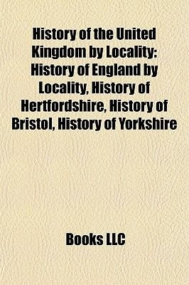 History of the United Kingdom by Locality - History of England by Locality, History of Hertfordshire, History of Bristol,...