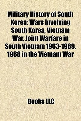 Military History of South Korea - Wars Involving South Korea, Vietnam War, Joint Warfare in South Vietnam 1963-1969, 1968 in...