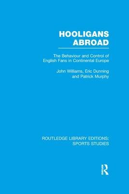 Hooligans Abroad - The Behaviour and Control of English Fans in Continental Europe (Paperback): John M. Williams, Eric Dunning,...