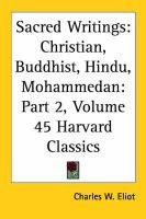 Sacred Writings Part 2, Pt.2 - Christian, Buddhist, Hindu, Mohammedan: Vol. 45 Harvard Classics (1910) (Paperback, Annotated...