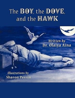 The Boy, the Dove, and the Hawk (Paperback): Dr. Olaiya Aina