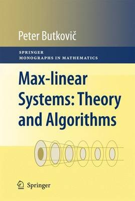 Max-linear Systems - Theory and Algorithms (Hardcover, 2010): Peter Butkovic
