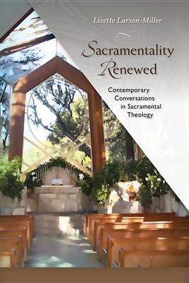 Sacramentality Renewed - Contemporary Conversations in Sacramental Theology (Electronic book text): Lizette Larson-Miller