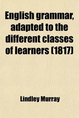 English Grammar, Adapted to the Different Classes of Learners (Paperback): Lindley Murray