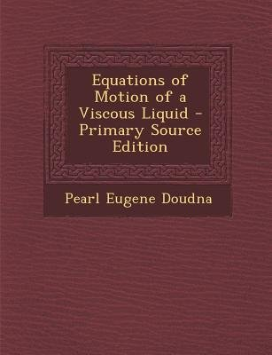 Equations of Motion of a Viscous Liquid (Paperback, Primary Source): Pearl Eugene Doudna