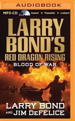Larry Bond's Red Dragon Rising: Blood of War (MP3 format, CD): Larry Bond, Jim DeFelice