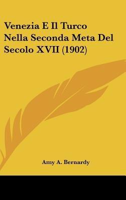 Venezia E Il Turco Nella Seconda Meta del Secolo XVII (1902) (English, Italian, Hardcover): Amy A. Bernardy