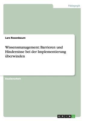 Wissensmanagement - Barrieren Und Hindernisse Bei Der Implementierung Uberwinden (German, Paperback): Lars Rosenbaum