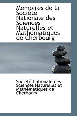 Memoires de La Societe Nationale Des Sciences Naturelles Et Mathematiques de Cherbourg (Hardcover): Des Sciences Naturelles Et...