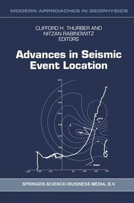 Advances in Seismic Event Location (Paperback, Softcover reprint of the original 1st ed. 2000): Cliffort H. Thurber, Nitzan...