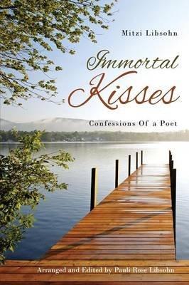 Immortal Kisses Confessions of a Poet (Paperback): Mitzi Libsohn