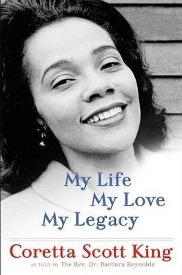 My Life, My Love, My Legacy (Hardcover): Coretta Scott King, Barbara Reynolds