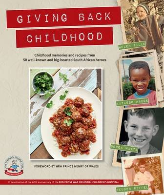 Giving back childhood - Childhood memories and recipes from 50 well-known and big-hearted South African heroes (Paperback):