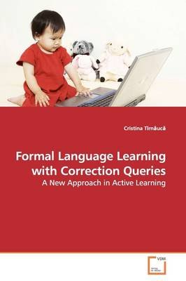 Formal Language Learning with Correction Queries (Paperback): Cristina Tirn Uc