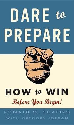 Dare to Prepare (Electronic book text): Ronald M. Shapiro, Gregory Jordan
