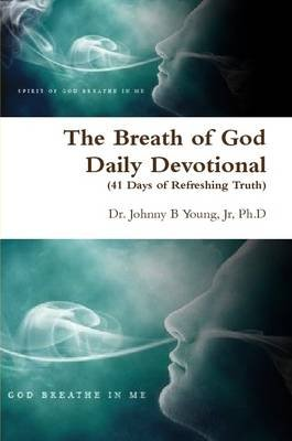 The Breath of God - Daily Devotional (Paperback): Jr, Ph.D, Dr. Johnny B Young