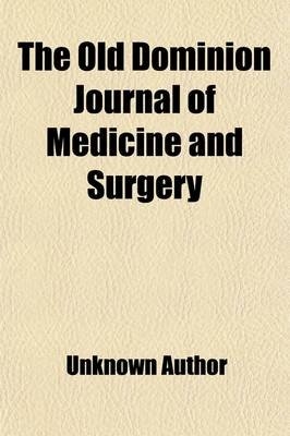The Old Dominion Journal of Medicine and Surgery Volume 14 (Paperback): unknownauthor, Anonymous