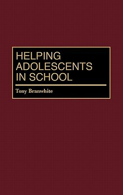 Helping Adolescents in School (Hardcover, New): Tony Branwhite