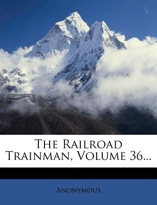 The Railroad Trainman, Volume 36... (Paperback): Anonymous