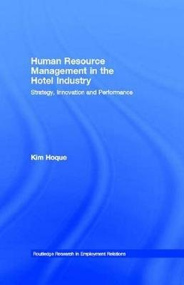 Human Resource Management in the Hotel Industry - Strategy, Innovation and Performance (Electronic book text): Kim Hoque