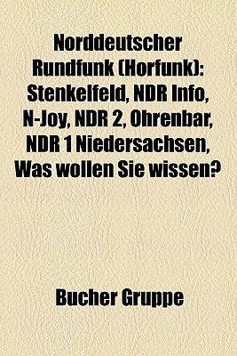 Norddeutscher Rundfunk (Horfunk) - Stenkelfeld, Ndr Info, N-Joy, Ndr 2, Ohrenbar, Ndr 1 Niedersachsen, Was Wollen Sie Wissen?...