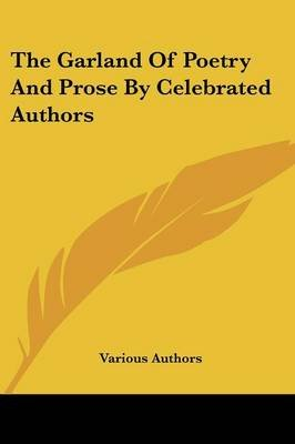 The Garland of Poetry and Prose by Celebrated Authors (Paperback): Various Authors, Various