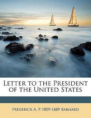 Letter to the President of the United States (Paperback): Frederick Augustus Porter Barnard
