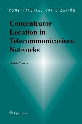 Concentrator Location in Telecommunications Networks (Hardcover, 2005 ed.): Hande Yaman