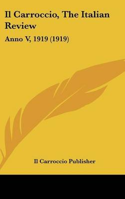 Il Carroccio, the Italian Review - Anno V, 1919 (1919) (English, Italian, Hardcover): Carroccio Publisher Il Carroccio...